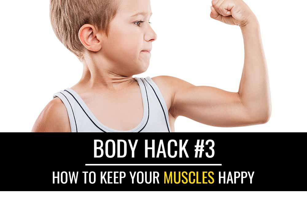Body Hack #3: How to keep your muscles happy! Avoid muscle tears and strains.