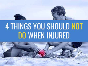 4 Things you should NOT do when injured