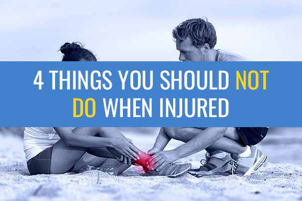 Things you should not do when you're injured.