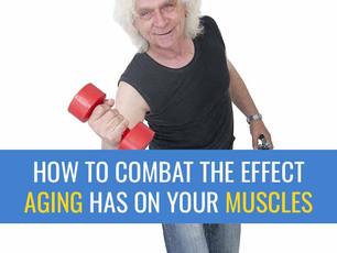 How to combat the effect ageing has on our muscles