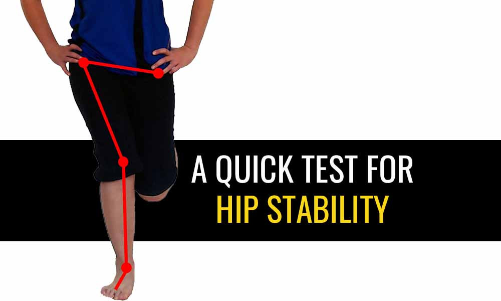 A quick test for hip stability is the single leg squat test.