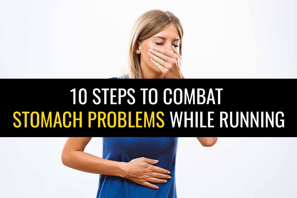 10 Steps To Combat Stomach Problems While Running