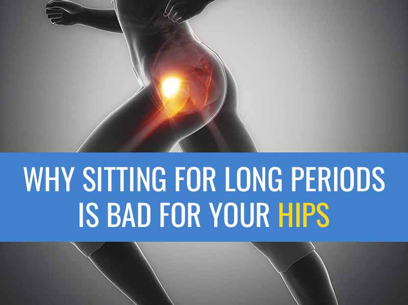 Learn why sitting is bad for your hips.