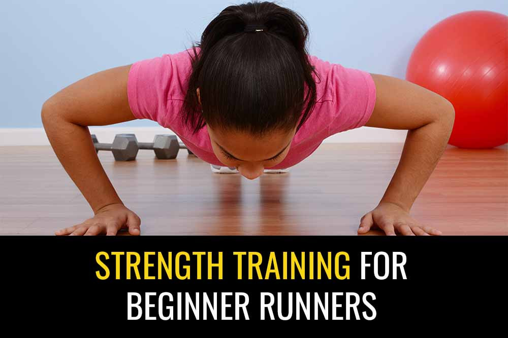 Strength training is very important for beginner runners.