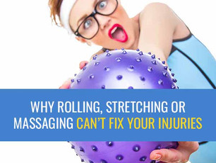 Why rolling, stretching or massaging can't fix your injury