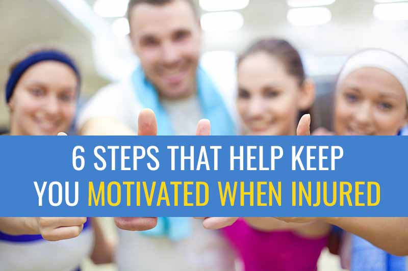 6 Steps to help you stay focused and motivated while recovering from an injury