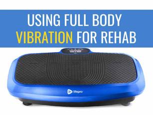 Using whole body vibration for rehab