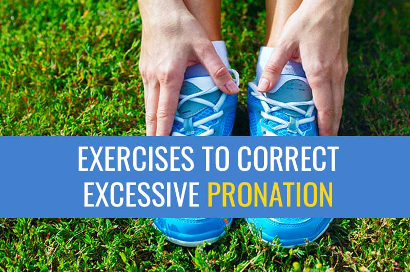 Exercises to correct excessive ankle and foot pronation