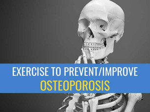 Exercise to prevent and/or improve osteoporosis