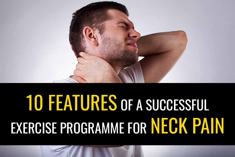 Ten features of a scuccessful exercise programme for neck pain.