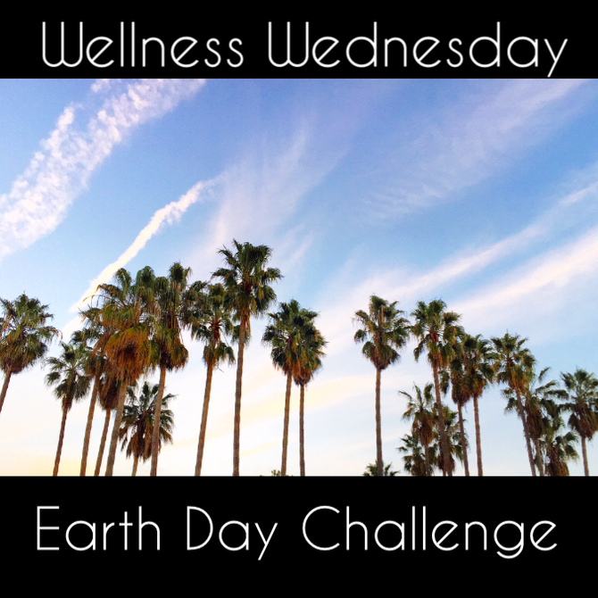 Wellness Wednesday- Earth Day Edition