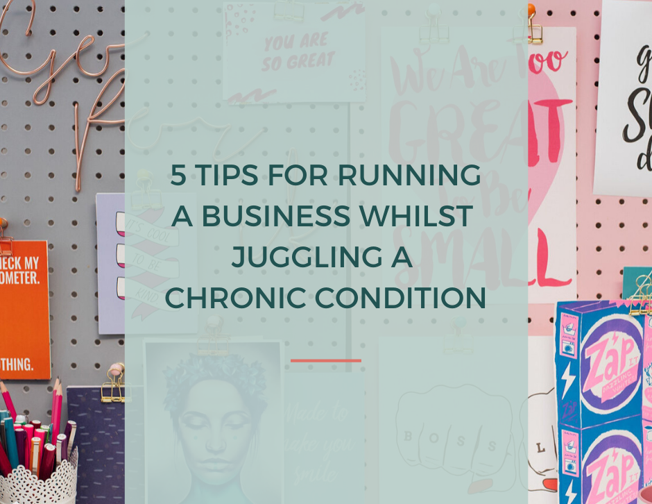 5 tips for running a business whilst juggling a chronic condition