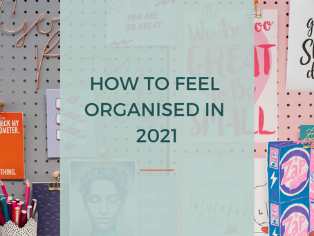 HOW TO FEEL ORGANISED IN 2021