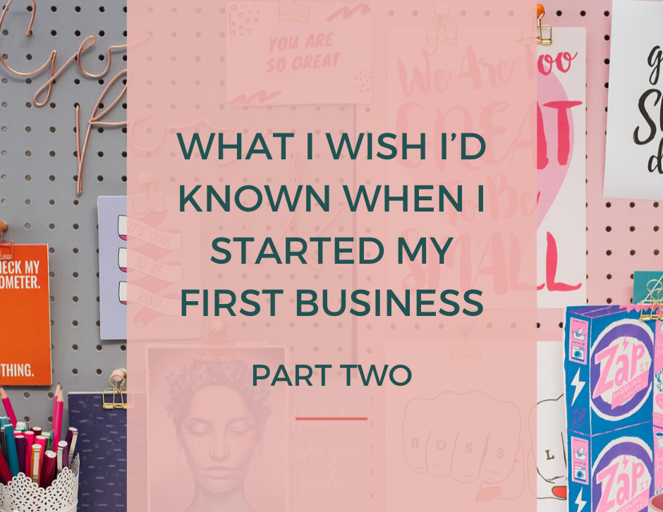 What i'd wish i'd known when I started my first business - part 2