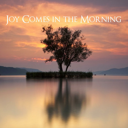Joy Comes in the Morning | 10 Songs for Solo Piano