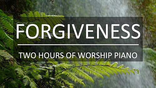 Forgiveness - Two Hours of Worship Piano