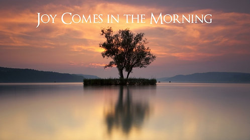 Joy Comes in the Morning