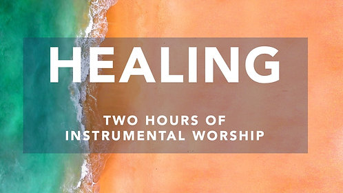 Healing: Two Hours of Instrumental Worship
