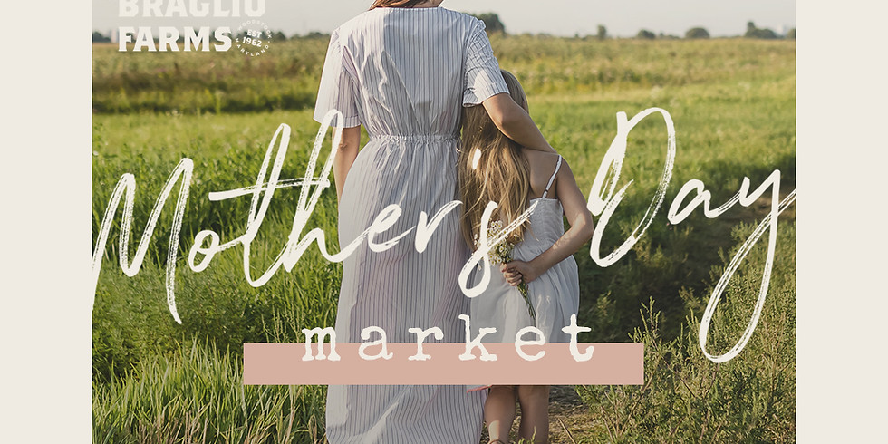 Sat, May 8 Braglio Farms Mother's Day Market