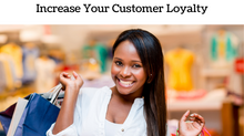 Top 3 Ways To Increase Your Customer Loyalty