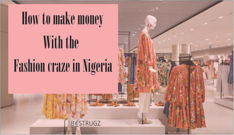 How To Make Money With The Fashion Craze In Nigeria