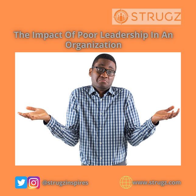 THE IMPACT OF POOR LEADERSHIP IN AN ORGANIZATION