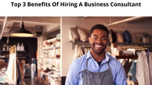 Top 3 Benefits of Hiring a Business Consultant