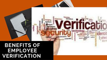 BENEFITS OF EMPLOYEE VERIFICATION