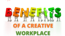 THE BENEFITS OF A CREATIVE WORKPLACE