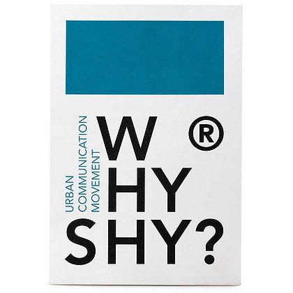 WHY SHY?