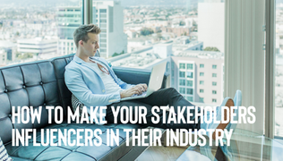 How To Make Your Stakeholders Influencers In Their Industry