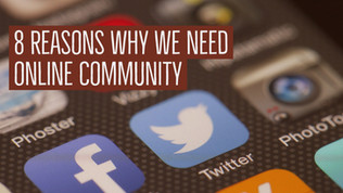 Online Community - 8 reasons why we need them...