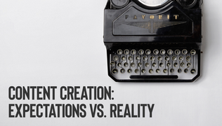 Content Creation: Expectations vs. Reality