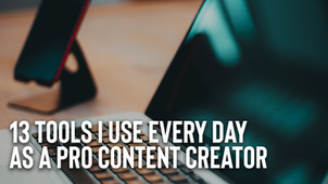 13 Tools I use every day as a pro content creator