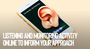 Listening and monitoring activity online to inform your approach