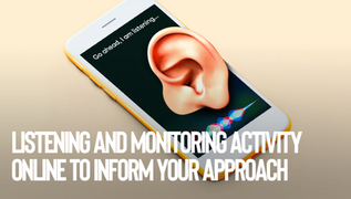 Listening to and monitoring activity online to inform your approach
