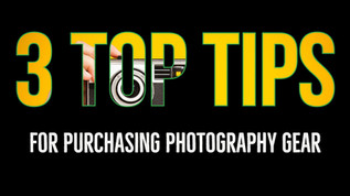 3 Top Tips for Purchasing Photography Gear
