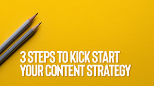 3 steps to kick-starting your content strategy