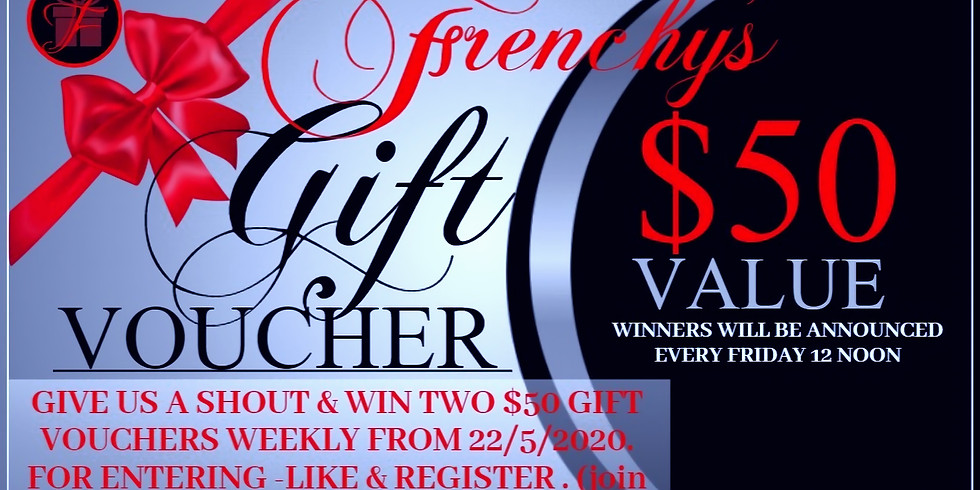 WIN TWO $50  GIFT VOUCHERS WEEKLY.
