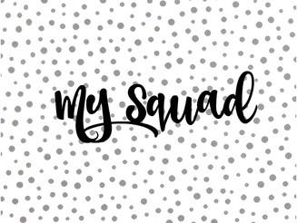 I Learned I have a Squad