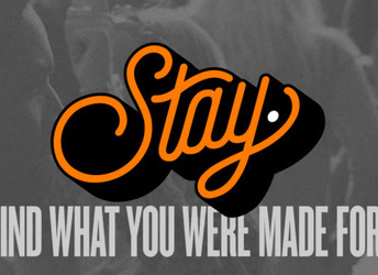 Stay. Find What You Were Made For.