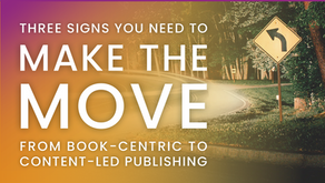 Three signs you need to make the move from book-centric to content-led publishing
