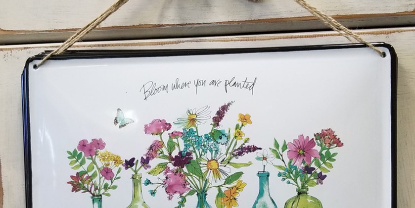 Bloom Where You Are Planted - Metal Sign