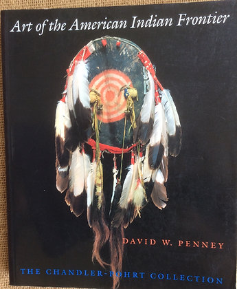 Art of the American Indian Frontier by David W. Penney