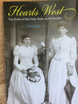 Hearts West: True Stories of Mail-Order Brides on the Frontier by Chris Enss