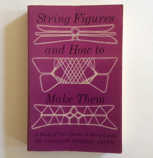 String Figures and How to Make Them by Caroline F. Jayne