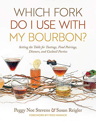 Which Fork Do I Use with My Bourbon?  by Peggy Noe Stevens & Susan Reigler