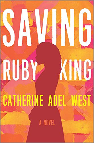 Saving Ruby King: A Novel by Catherine Adel West