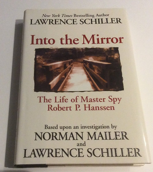 Into the Mirror: The Life of Master Spy Robert P. Hanssen  by Lawrence Schiller