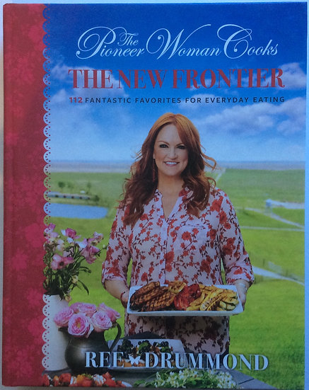 The Pioneer Woman Cooks: The New Frontier: 112 Fantastic Favorites for Everyday